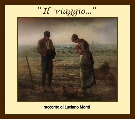 """""""IL VIAGGIO … """" racconto di Luciano Monti"""